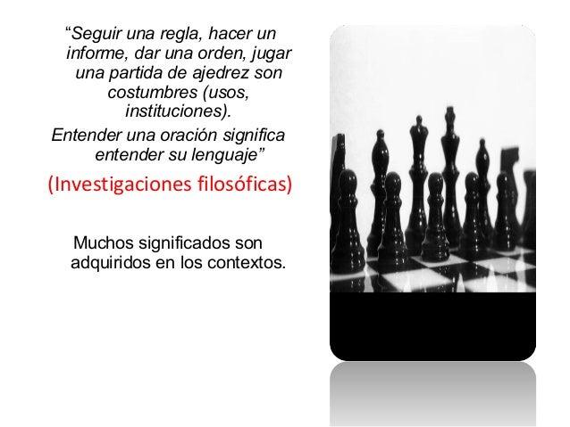 """""""Seguir una regla, hacer un informe, dar una orden, jugar una partida de ajedrez son costumbres (usos, instituciones). Ent..."""