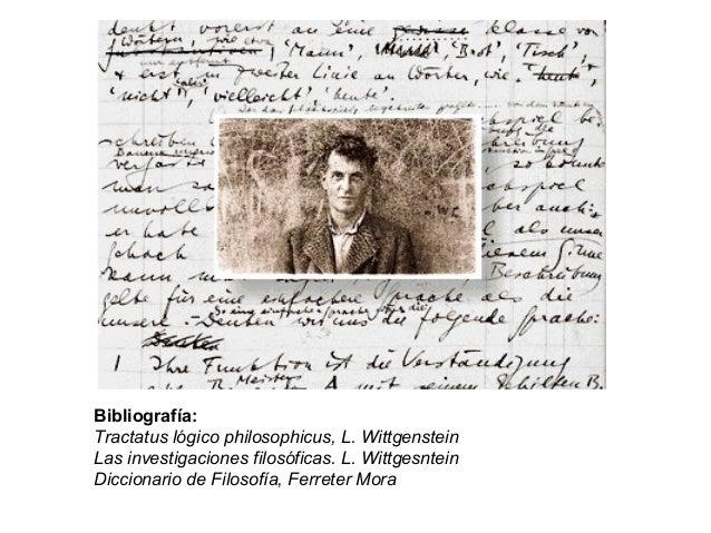 Bibliografía: Tractatus lógico philosophicus, L. Wittgenstein Las investigaciones filosóficas. L. Wittgesntein Diccionario...
