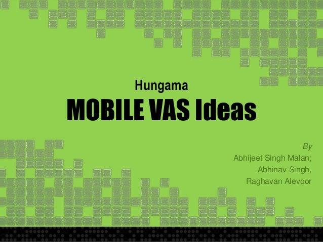 Hungama MOBILE VAS Ideas By Abhijeet Singh Malan; Abhinav Singh, Raghavan Alevoor