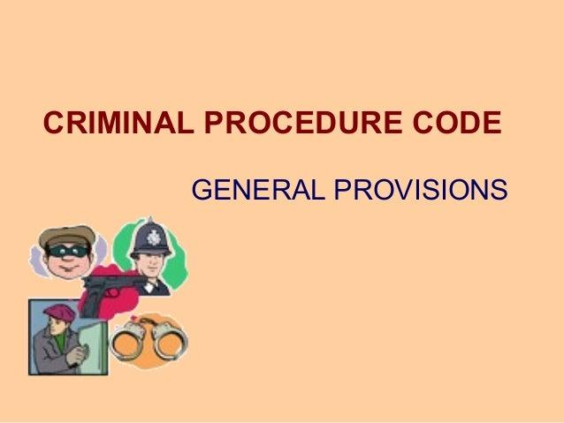 CRIMINAL PROCEDURE CODE GENERAL PROVISIONS