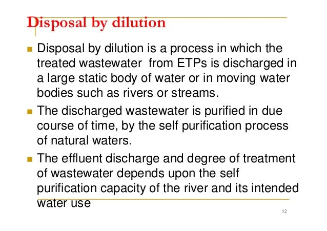 Disposal by dilution Disposal by dilution is a process in which the treated wastewater from ETPs is discharged in a large ...