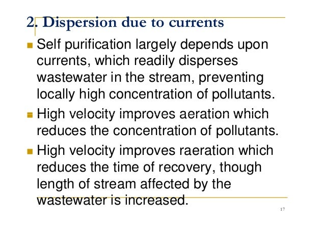 2. Dispersion due to currents Self purification largely depends upon currents, which readily disperses wastewater in the s...