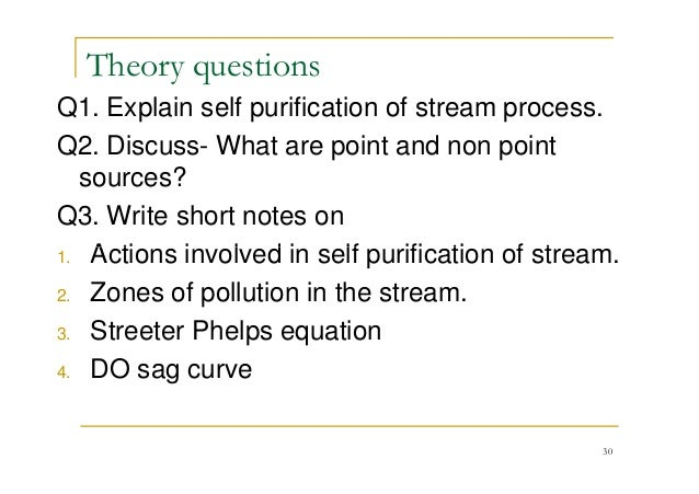 Theory questions Q1. Explain self purification of stream process. Q2. Discuss- What are point and non point sources? Q3. W...