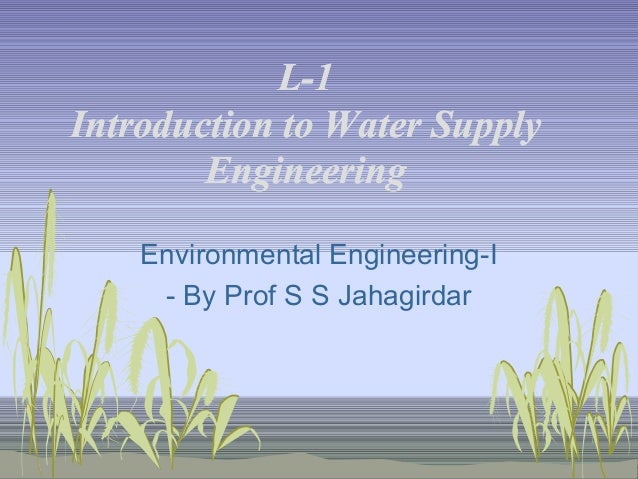 L-1 Introduction to Water Supply Engineering Environmental Engineering-I - By Prof S S Jahagirdar