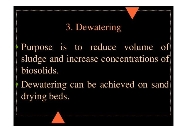 Sludge Processing • Dewatering - removes liquids • Drying beds • solids concentration up to 40% • used for well digested, ...