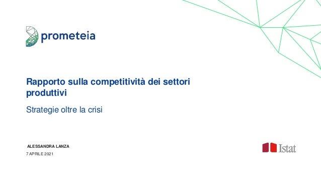 Rapporto sulla competitività dei settori produttivi Strategie oltre la crisi ALESSANDRA LANZA 7 APRILE 2021