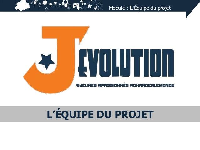 Module : L'Équipe du projet  L'ÉQUIPE DU PROJET