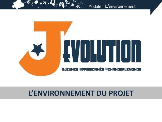 Module : L'environnement  L'ENVIRONNEMENT DU PROJET