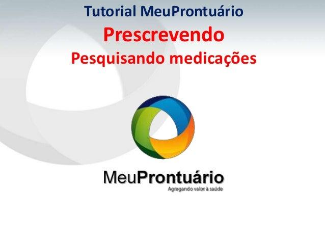 Tutorial MeuProntuárioPrescrevendoPesquisando medicações