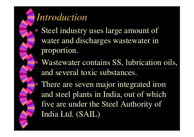 Introduction • Steel industry uses large amount of water and discharges wastewater in proportion. • Wastewater contains SS...