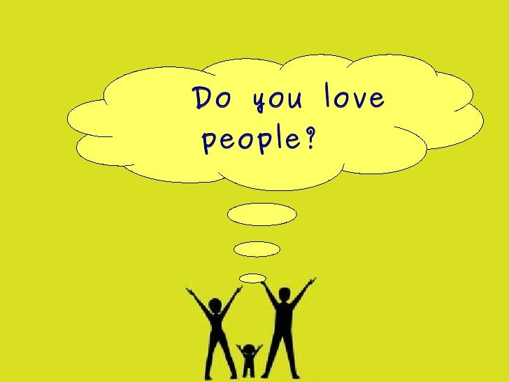 Do you love    people?