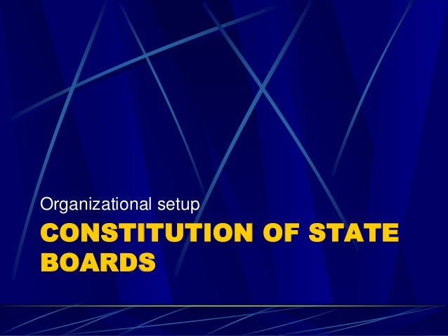 CONSTITUTION OF STATE BOARDS Organizational setup