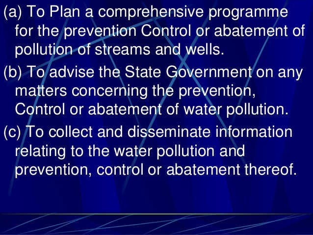 (a) To Plan a comprehensive programme for the prevention Control or abatement of pollution of streams and wells. (b) To ad...