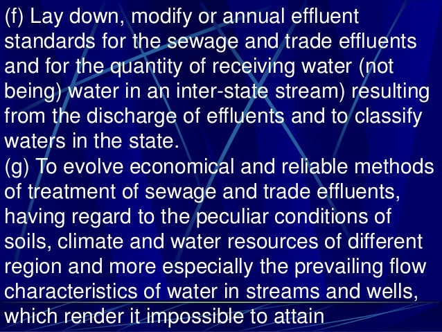 (f) Lay down, modify or annual effluent standards for the sewage and trade effluents and for the quantity of receiving wat...
