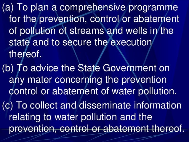 (a) To plan a comprehensive programme for the prevention, control or abatement of pollution of streams and wells in the st...