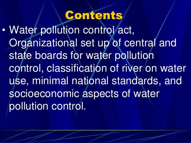 Contents • Water pollution control act, Organizational set up of central and state boards for water pollution control, cla...