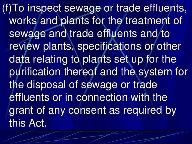 (f)To inspect sewage or trade effluents, works and plants for the treatment of sewage and trade effluents and to review pl...