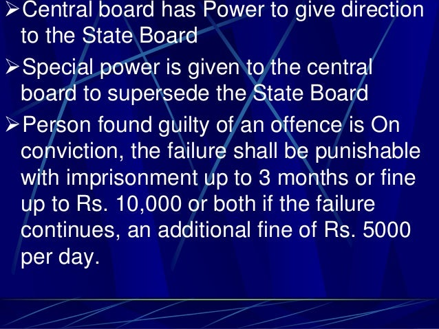 Central board has Power to give direction to the State Board Special power is given to the central board to supersede th...