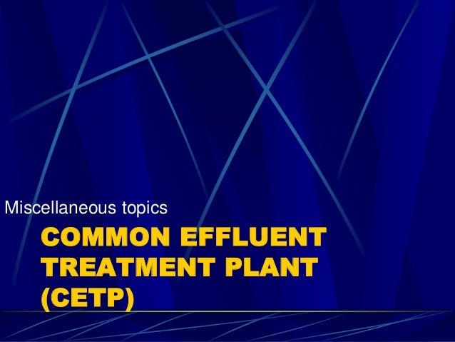COMMON EFFLUENT TREATMENT PLANT (CETP) Miscellaneous topics