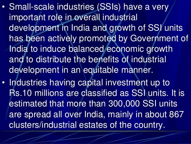 • Small-scale industries (SSIs) have a very important role in overall industrial development in India and growth of SSI un...