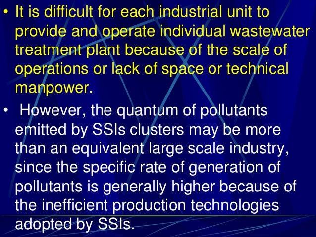 • It is difficult for each industrial unit to provide and operate individual wastewater treatment plant because of the sca...