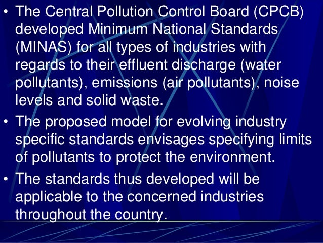 • The Central Pollution Control Board (CPCB) developed Minimum National Standards (MINAS) for all types of industries with...
