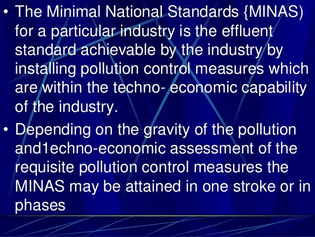 • The Minimal National Standards {MINAS) for a particular industry is the effluent standard achievable by the industry by ...