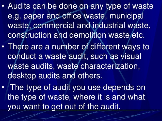 • Audits can be done on any type of waste e.g. paper and office waste, municipal waste, commercial and industrial waste, c...