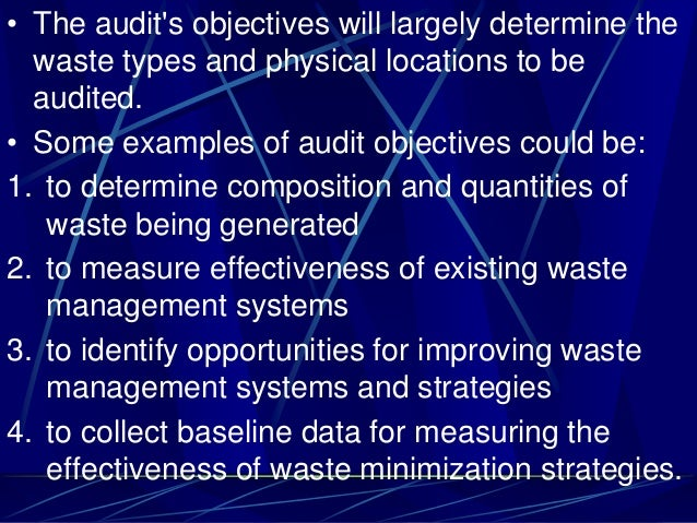 • The audit's objectives will largely determine the waste types and physical locations to be audited. • Some examples of a...