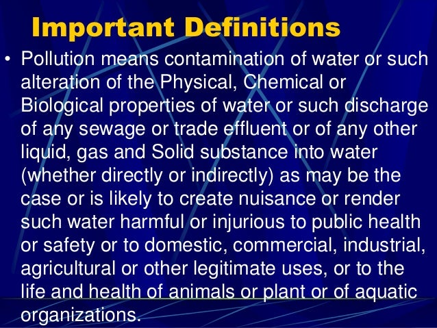 Important Definitions • Pollution means contamination of water or such alteration of the Physical, Chemical or Biological ...