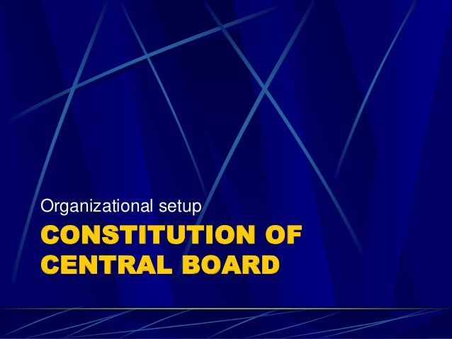 CONSTITUTION OF CENTRAL BOARD Organizational setup