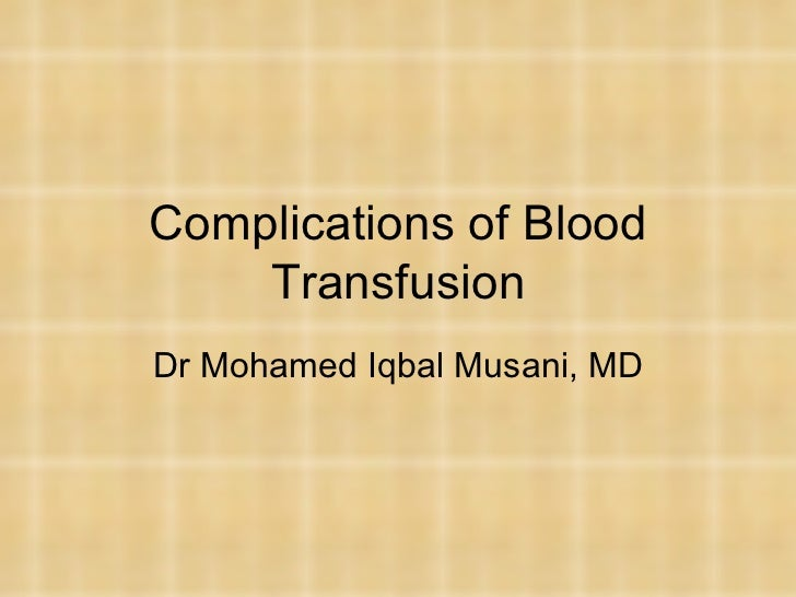 Complications of Blood Transfusion Dr Mohamed Iqbal Musani, MD