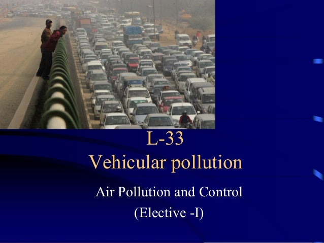L-33 Vehicular pollution Air Pollution and Control (Elective -I)