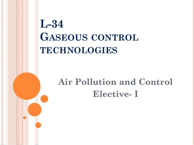 L-34 GASEOUS CONTROL TECHNOLOGIES  Air Pollution and Control Elective- I