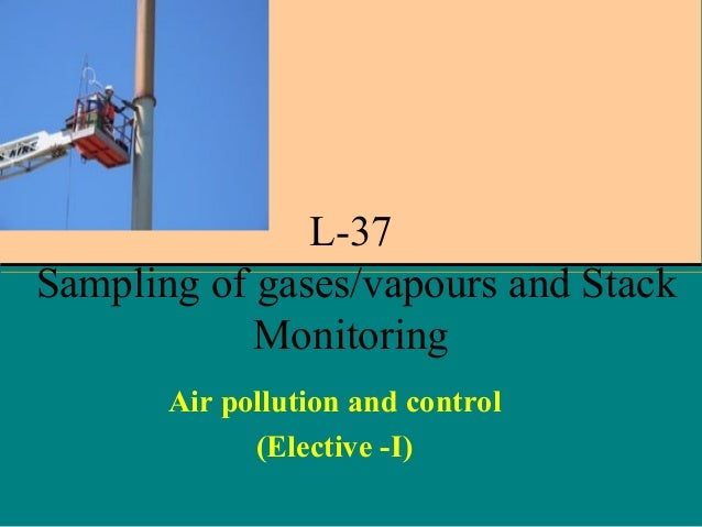 L-37 Sampling of gases/vapours and Stack Monitoring Air pollution and control (Elective -I)