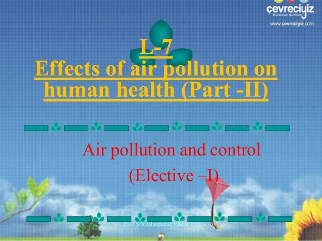 L-7 Effects of air pollution on human health (Part -II) Air pollution and control (Elective –I) Prof S S Jahagirdar,NKOCET...