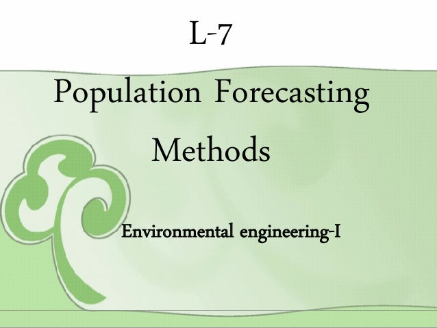 L-7 Population Forecasting Methods Environmental engineering-I