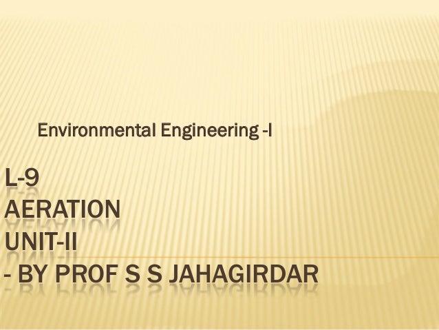 Environmental Engineering -I  L-9 AERATION UNIT-II - BY PROF S S JAHAGIRDAR