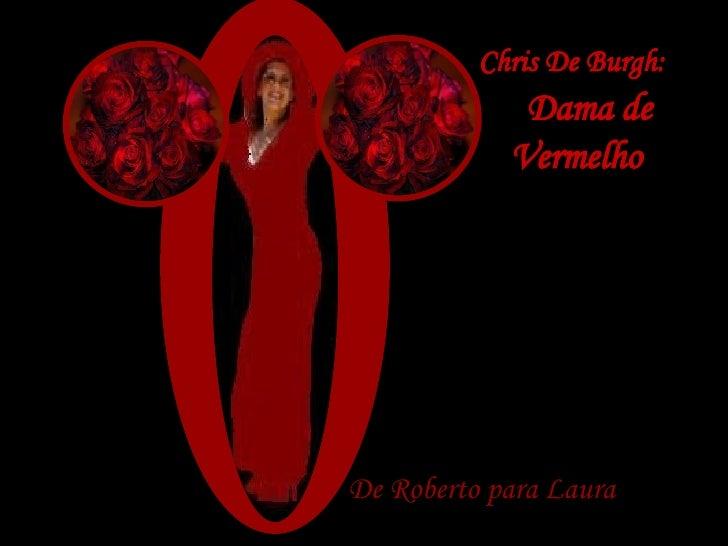 Chris De Burgh:   Dama de Vermelho De Roberto para Laura