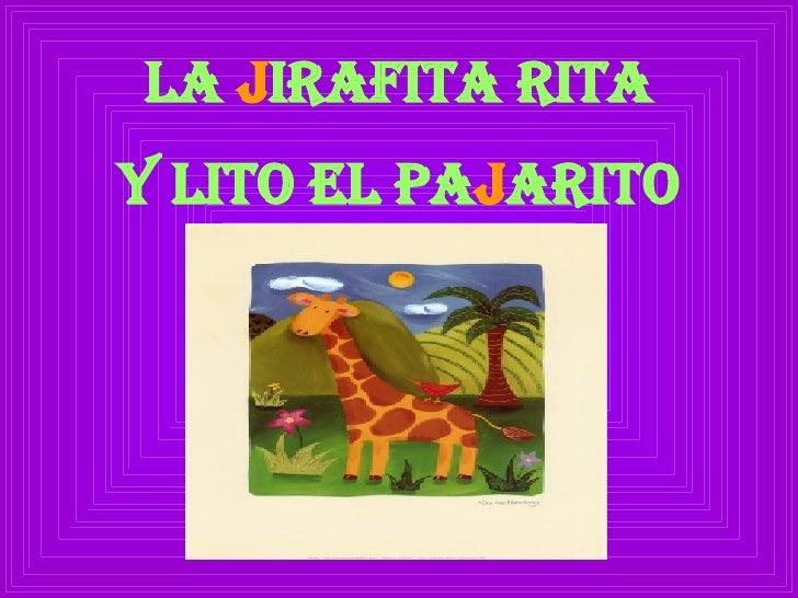 LA  J IRAFITA RITA <ul><li>Y LITO EL PA J ARITO </li></ul>
