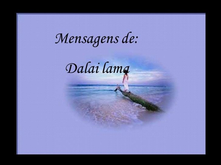 Mensagens de : Dalai Lama Mensagens de: Dalai lama