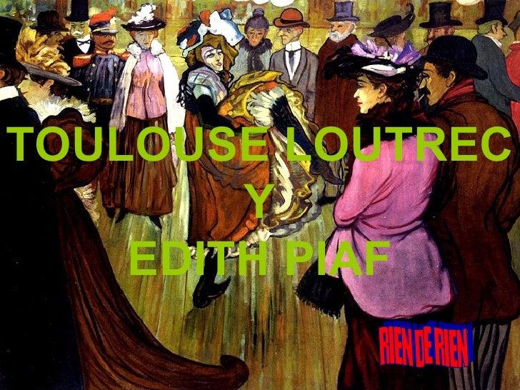 TOULOUSE LOUTREC Y EDITH PIAF RIEN DE RIEN