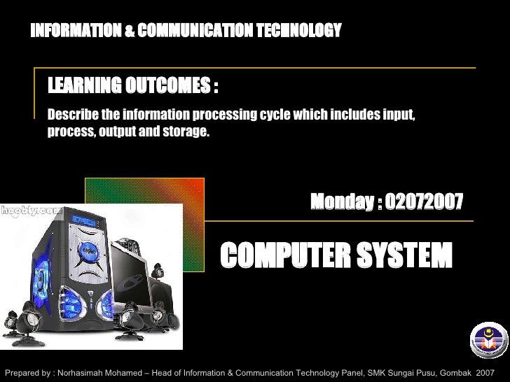 INFORMATION & COMMUNICATION TECHNOLOGY LEARNING OUTCOMES :  Describe the information processing cycle which includes input...