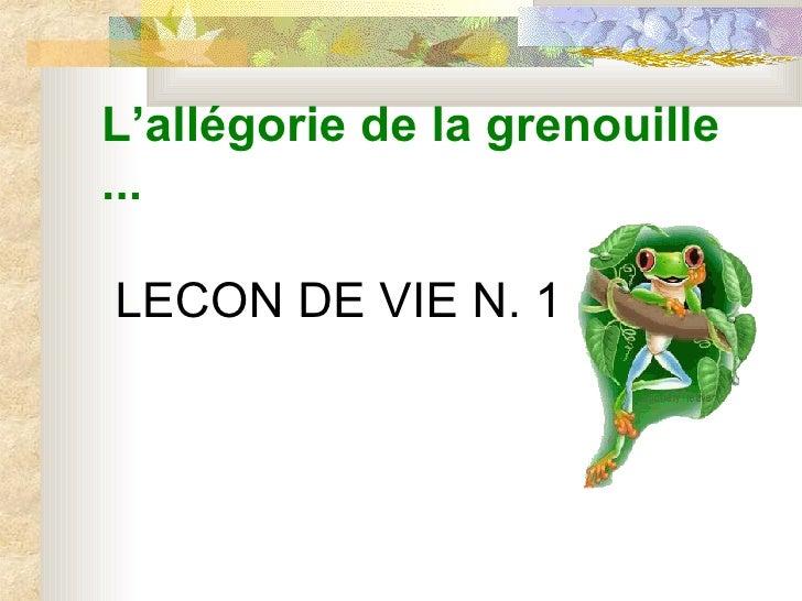 L 'allégorie  de l a grenouille  ...      LE C ON D E  VI E  N. 1