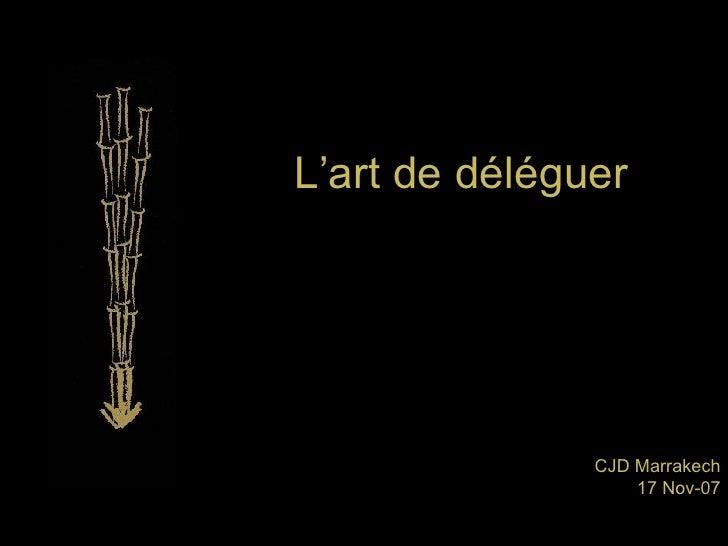 L'art de déléguer CJD Marrakech 17 Nov-07