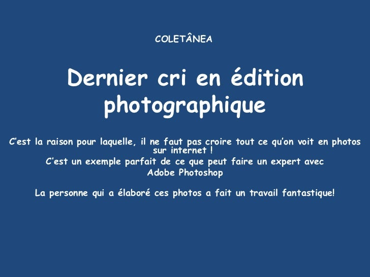 COLETÂNEA             Dernier cri en édition                photographiqueC'est la raison pour laquelle, il ne faut pas cr...