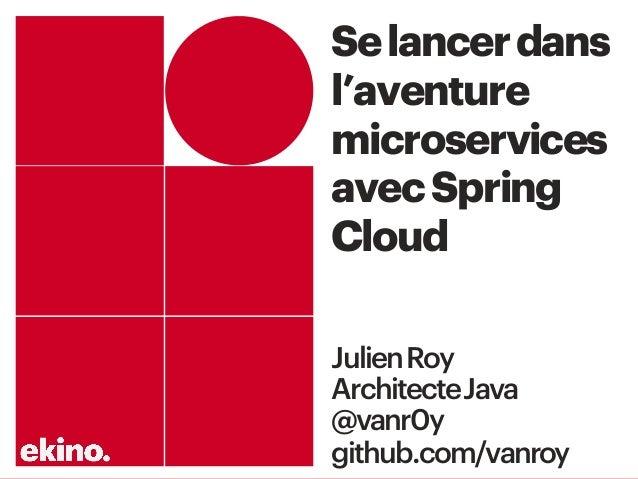 Selancerdans l'aventure microservices avecSpring Cloud JulienRoy ArchitecteJava @vanr0y github.com/vanroy