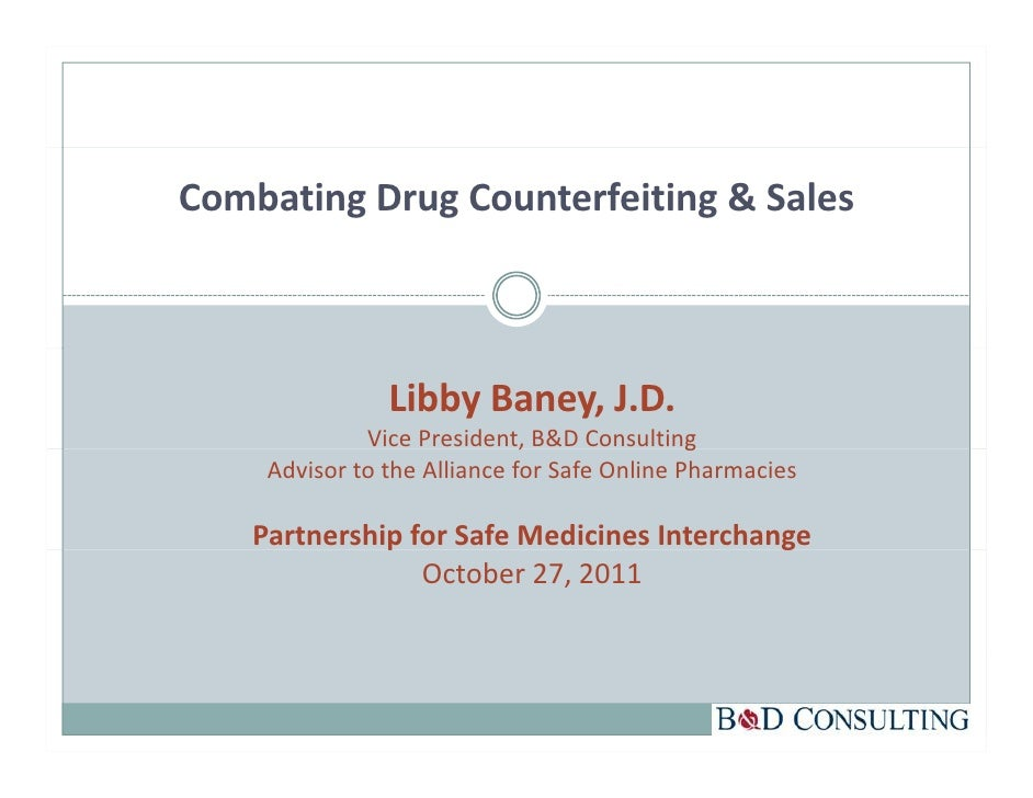 Combating Drug Counterfeiting & Sales                Libby Baney, J.D.              Vice President, B&D Consulting        ...