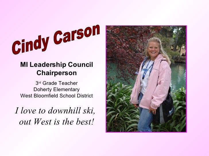 Cindy Carson MI Leadership Council Chairperson 3 rd  Grade Teacher Doherty Elementary West Bloomfield School District I lo...