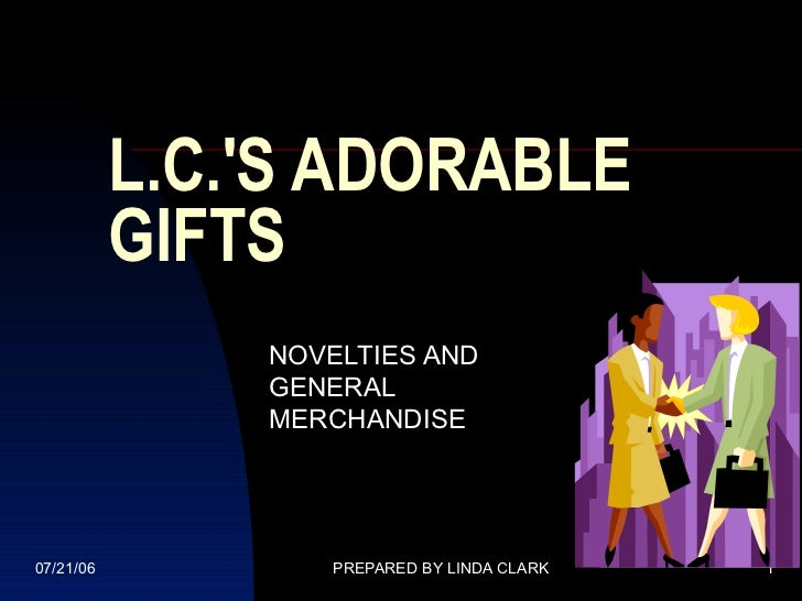 L.C.S ADORABLE           GIFTS               NOVELTIES AND               GENERAL               MERCHANDISE07/21/06        ...